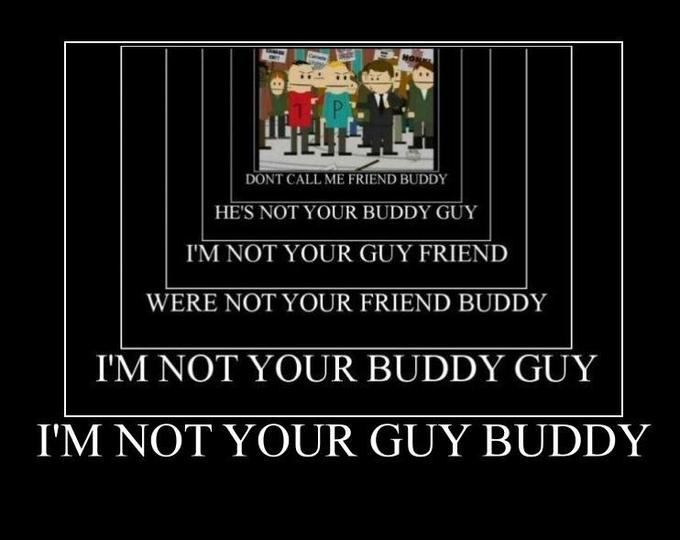 not your buddy